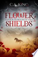 Flower Shields: A Four Horsemen Novel