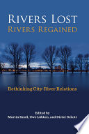 Book Cover: Rivers lost, rivers regained: rethinking city-river relations