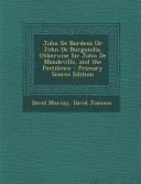 John De Burdeus Or John De Burgundia Otherwise Sir John De Mandeville And The Pestilence Primary Source Edition