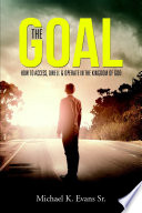 The GOAL  How to Access  Dwell   Operate in the Kingdom of God