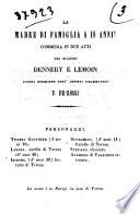 La madre di famiglia a 18 anni| commedia in due atti dei signori Dennery e Lemoin