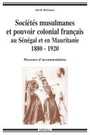 Sociétés musulmanes et pouvoir colonial français au Sénégal et en Mauritanie 1880-1920