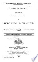 Report of the Royal Commission Appointed to Inquire Into the Water Supply of the Metropolis: Minutes of evidence