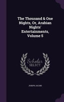 The Thousand   One Nights  Or  Arabian Nights  Entertainments  Volume 5