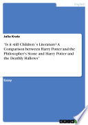 """Is it still Children ́s Literature? A Comparison between Harry Potter and the Philosopher's Stone and Harry Potter and the Deathly Hallows"""