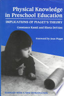 """Physical Knowledge in Preschool Education: Implications of Piaget's Theory"" by Constance Kamii, Rheta DeVries"