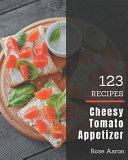 123 Cheesy Tomato Appetizer Recipes