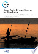 Coral reefs  climate change and resilience   an agenda for action from the IUCN World Conservation Congress in Barcelona  Spain Book