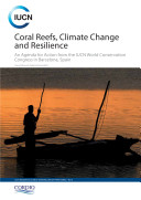 Coral reefs  climate change and resilience   an agenda for action from the IUCN World Conservation Congress in Barcelona  Spain