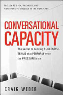 Conversational Capacity  The Secret to Building Successful Teams That Perform When the Pressure Is On Book