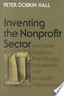 Inventing the Nonprofit Sector  and Other Essays on Philanthropy  Voluntarism  and Nonprofit Organizations