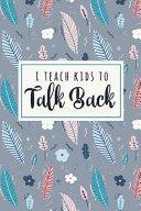 I Teach Kids To Talk Back