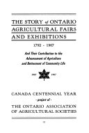 The Story Of Ontario Agricultural Fairs And Exhibitions 1792 1967 And Their Contribution To The Advancement Of Agriculture And Betterment Of Community Life