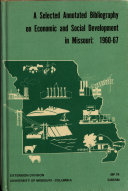 A Selected Annotated Bibliography on Economic and Social Development in Missouri : 1960-67 by  PDF