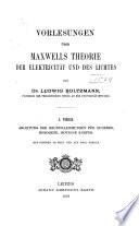 Vorlesungen über Maxwells Theorie der Elektricität und des Lich tes