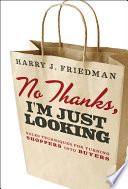 """No Thanks, I'm Just Looking: Sales Techniques for Turning Shoppers into Buyers"" by Harry J. Friedman"