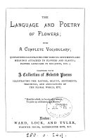 The language and poetry of flowers; with a complete vocabulary; together with a collection of selected poems