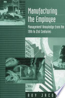 Manufacturing the Employee  : Management Knowledge from the 19th to 21st Centuries