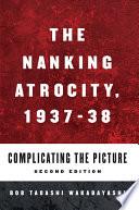 The Nanking Atrocity  1937 1938