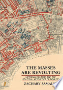 Book cover for The masses are revolting : Victorian culture and the political aesthetics of disgust