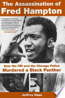 """The Assassination of Fred Hampton: How the FBI and the Chicago Police Murdered a Black Panther"" by Jeffrey Haas"