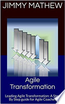 Agile Transformation  A Step By Step guide for Agile Coaches