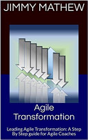 Agile Transformation: A Step By Step guide for Agile Coaches ebook