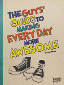 The Guys  Guide to Making Every Day More Awesome