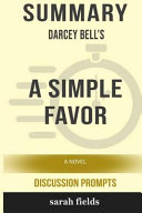 Summary Darcey Bell S A Simple Favor A Novel Discussion Prompts