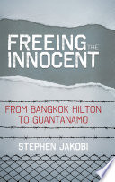 Freeing the Innocent  From Bangkok Hilton to Guantanamo Book