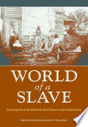 """""""World of a Slave: Encyclopedia of the Material Life of Slaves in the United States [2 volumes]: Encyclopedia of the Material Life of Slaves in the United States"""" by Kym S. Rice, Martha B. Katz-Hyman"""