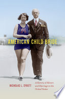 American Child Bride  : A History of Minors and Marriage in the United States