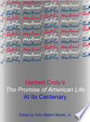 Herbert Croly S The Promise Of American Life At Its Centenary