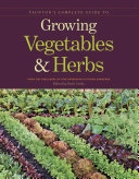 Taunton s Complete Guide to Growing Vegetables   Herbs