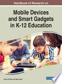 Handbook of Research on Mobile Devices and Smart Gadgets in K 12 Education
