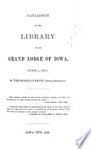 Catalogue Of The Library Of The Grand Lodge Of Iowa June I 1873