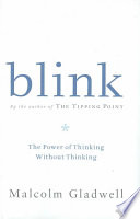 Blink the Power of Thinking without Thinking, Malcolm Gladwell.