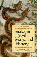 Snakes in Myth  Magic  and History  The Story of a Human Obsession