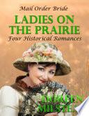 Mail Order Bride   Ladies On the Prairie  Four Historical Romances
