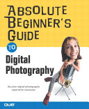 Absolute Beginner s Guide to Digital Photography