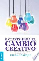 8 claves para el cambio creativo  : Creatividad para la empresa y para la vida