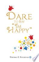 Dare to Say    I   M Happy    Book PDF