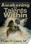 """Awakening the Talents Within: A Guide for the Next Generation of Leaders"" by Daryl D. Green"