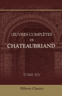 uvres compl tes de Chateaubriand. Tome 14. Discours, Opinions