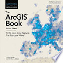The ArcGIS Book  : 10 Big Ideas About Applying the Science of Where