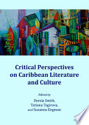 Critical Perspectives On Caribbean Literature And Culture Book