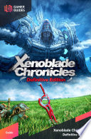 """""""Xenoblade Chronicles: Definitive Edition Strategy Guide"""" by GamerGuides.com"""