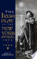 The Irish Play on the New York Stage, 1874-1966 Pdf/ePub eBook