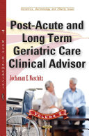 Post acute and Long Term Geriatric Care Clinical Advisor Book