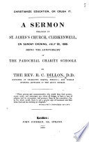Christianize Education, or crush it. A sermon preached in Saint James's Church, Clerkenwell ... July 22, 1838. Being the anniversary of the parochial charity schools